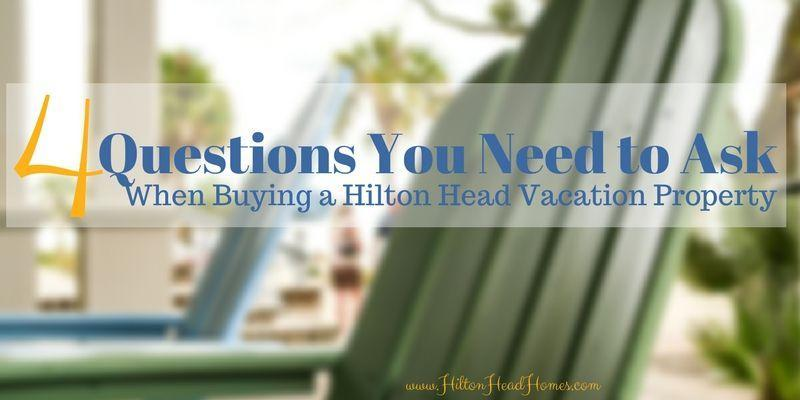 4 questions you need to ask when buying a Hilton Head Island vacation property